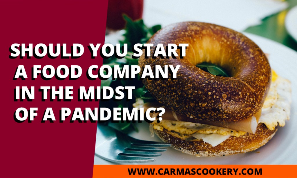 Should You Start a Food Company in the Midst of a Pandemic?