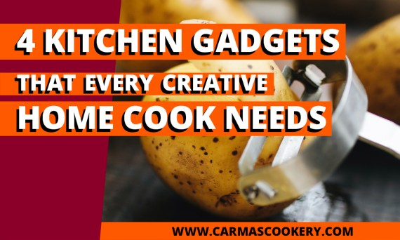 4 Kitchen Gadgets that Every Creative Home Cook Needs