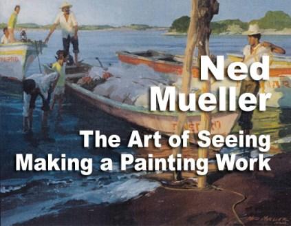 "Ned Mueller Workshop. Register for his November 2017 workshop ""The Art of Seeing — Making a Painting Work"" at http://www.carmelvisualarts.com/workshops/ned-mueller/"