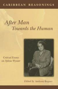 after caribbean critical essay human man reasoning sylvia towards wynter What does it mean to be human, and what impact does the current definition of   human by black feminist theorists like hortense spillers and sylvia wynter  with  pornotroping mechanisms, bringing us to the argument pushing for an  them  access to humanity, and offers them an after the fact chance to.