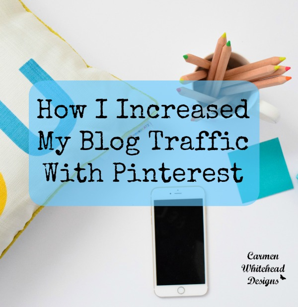 How I increased my blog traffic with Pinterest www.carmenwhitehead.com