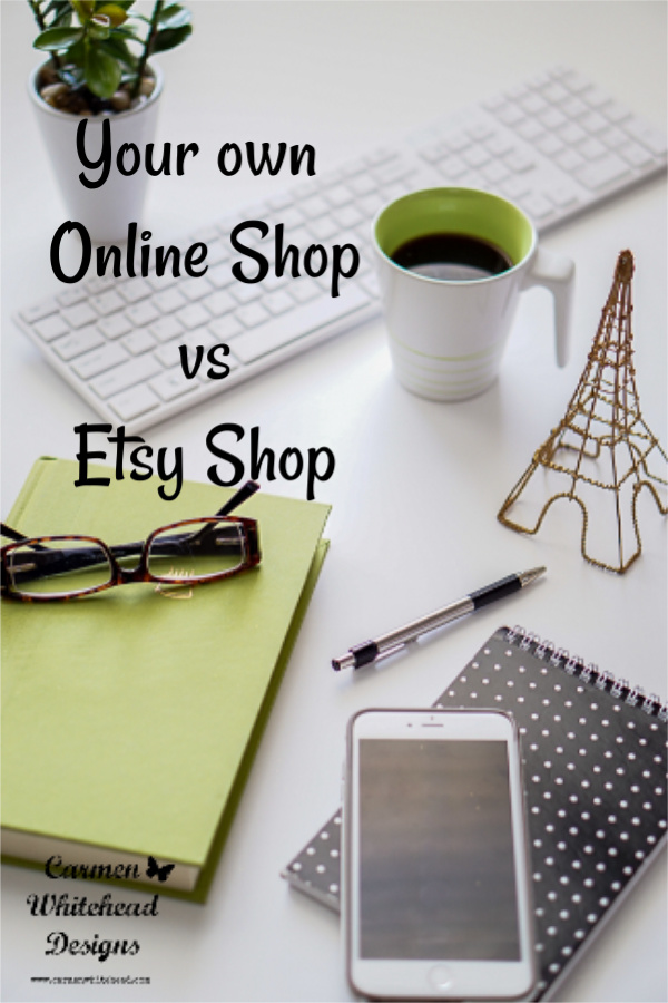 Your Own Online Shop vs. Etsy Shop - Carmen Whitehead Designs
