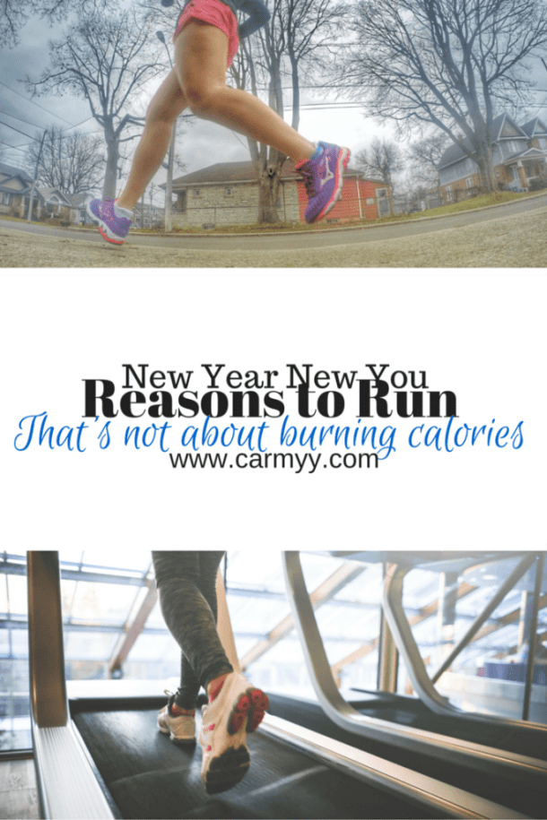 New Year, New You. Reasons To Run that's not about burning calories! www.carmyy.com