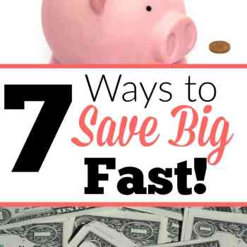 7 Ways to Save Big FAST!