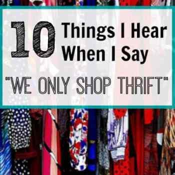 "10 Things I Hear When I Say We ONLY Shop Thrift - Cow Country Housewife - ""We only shop thrift"" has gotten many responses over the years but it won't change my opinion.Why? Because the savings are just THAT good!"