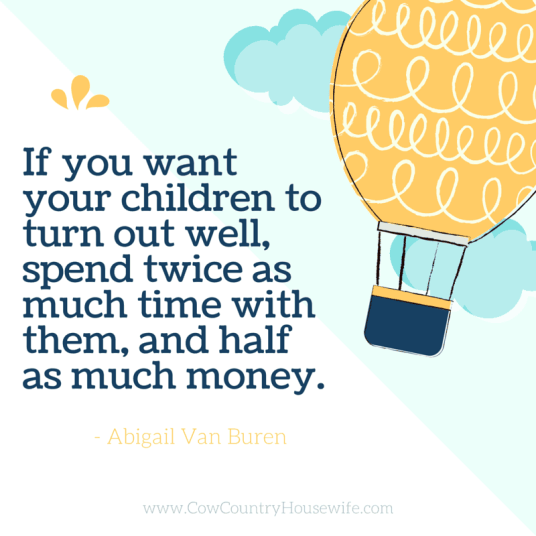 Spend twice as much time with them, and half as much money.