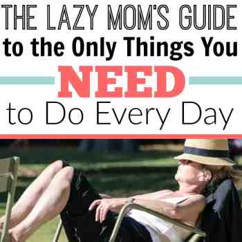 The Lazy Mom's Guide to the Only Things You NEED to Do Every Day