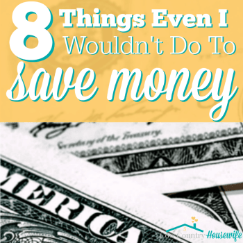 8 Things Even I Wouldn't Do To Save Money