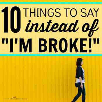 "Looking to save money but don't want to hurt anyone's feelings? 10 Things to Say Instead of ""I'm Broke."" You can still have a frugal life without needing to tell anyone that you have no money. Not everyone knows that saving money, getting out of debt, and living a frugal life are sometimes hard work!"