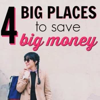 4 Big Places to Save Big Money