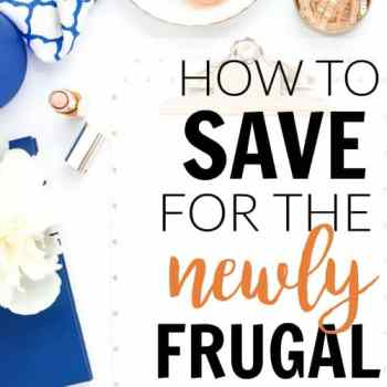 How to Save for the Newly Frugal