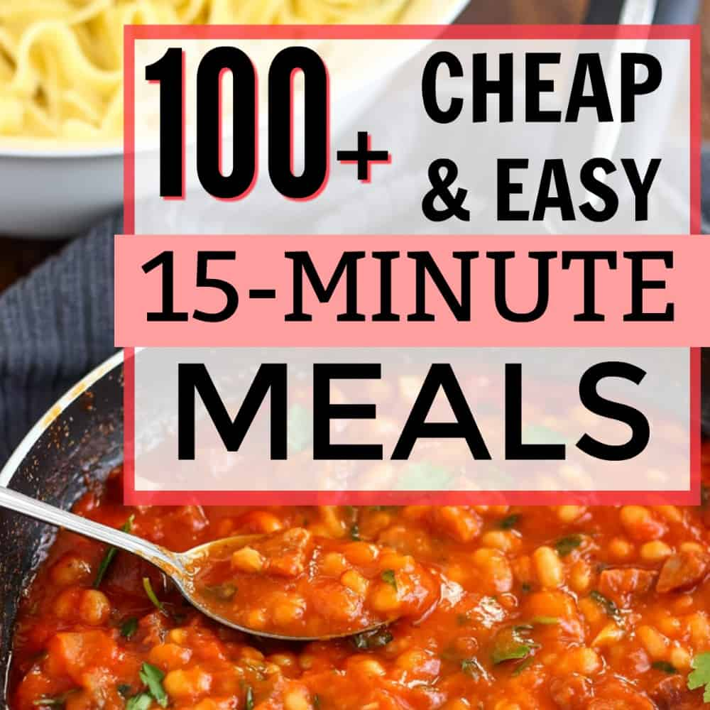 Inexpensive Dinner Ideas: 100+ Cheap And Easy 15-Minute Meal Ideas