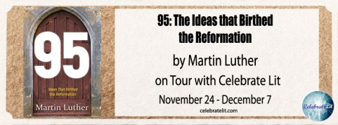 95: the Ideas that Birthed the Reformation by Martin Luther on tour with Celebrate Lit and featured on CarpeDiem.fyi