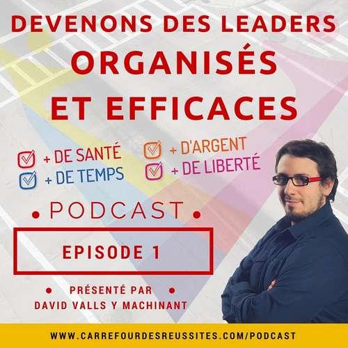 Podcast Episode 1 - devenons des leaders organisés et efficaces
