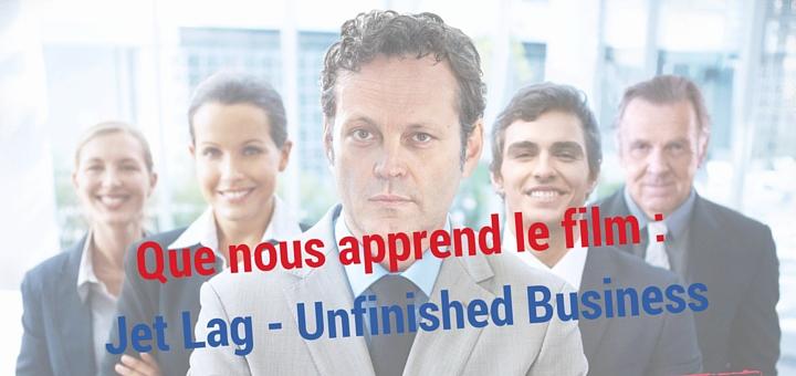 Que nous apprend le film : Jet Lag – Unfinished Business