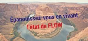 Épanouissez-vous en vivant l'état de FLOW