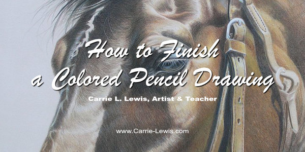How to Finish a Colored Pencil Drawing