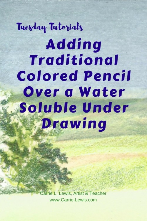 Adding Colored Pencil Over a Water Soluble Under Drawing