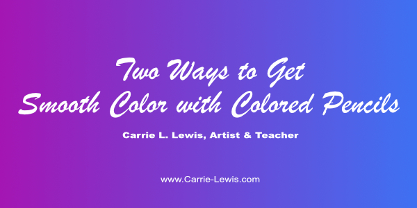 Two Ways to Get Smooth Color with Colored Pencils