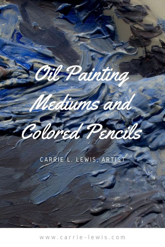 Oil Painting Mediums and Colored Pencils