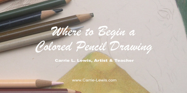 Where to Begin a Colored Pencil Drawing