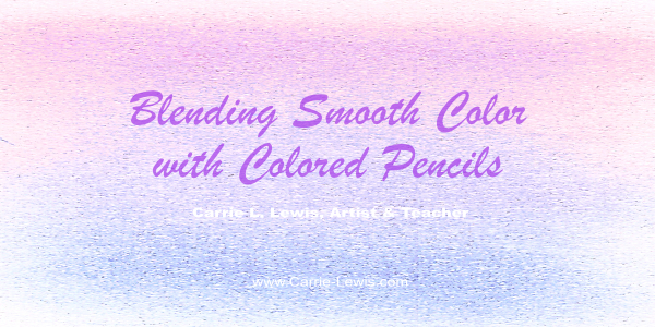 Blending Smooth Color with Colored Pencils