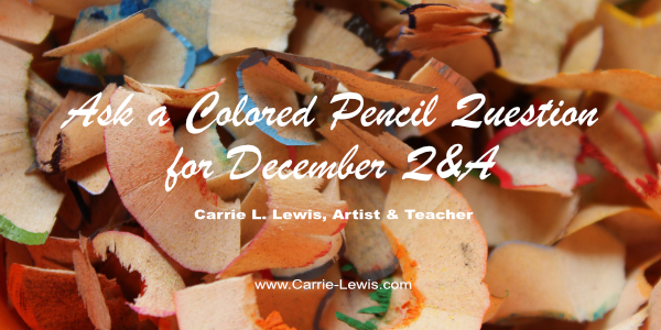 Ask a Colored Pencil Question for December Q&A