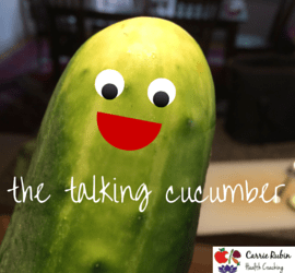 The Talking Cucumber | Carrie Rubin Health Coaching