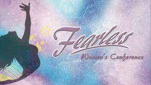 Join Us For A Day Of Fellowship And Sharing At The 2018 Fearless Womens Conference On Saturday August 11 From 9 Am To 1 Pm Presented By Ladies