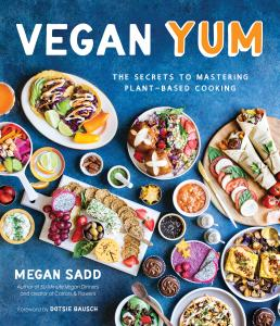 Vegan YUM: The Secrets To Mastering Plant-Based Cooking by Megan Sadd
