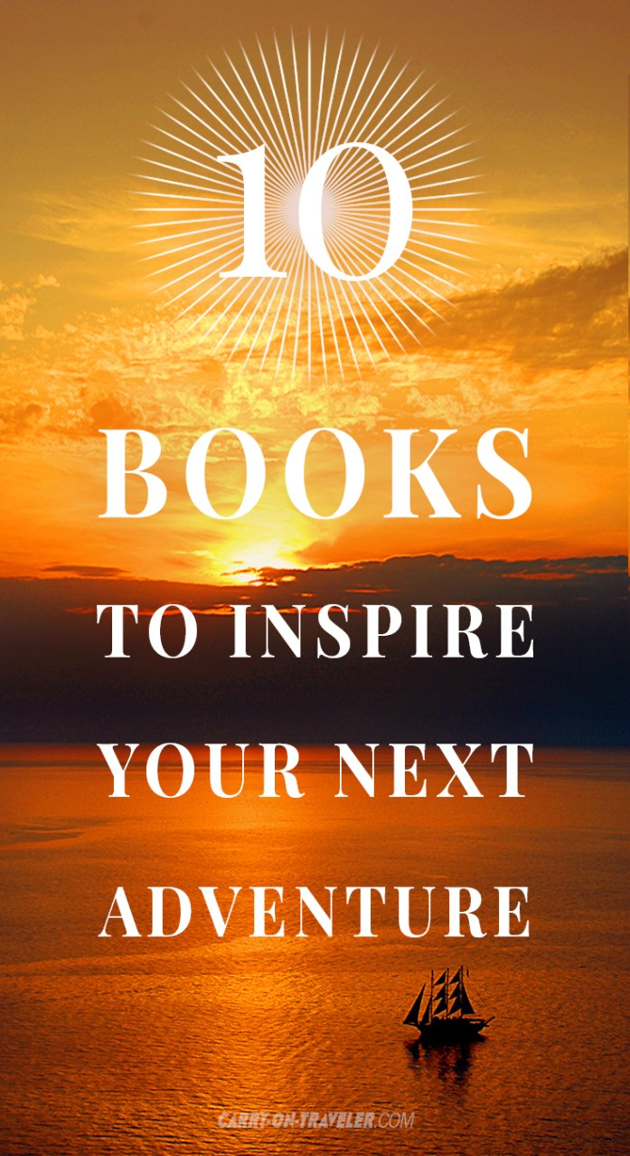 Here Are Ten Books To Inspire Your Next Adventure