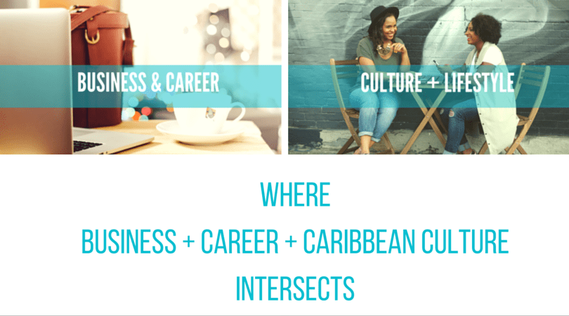 The Blog where Business Career and Caribbean Culture Intersect