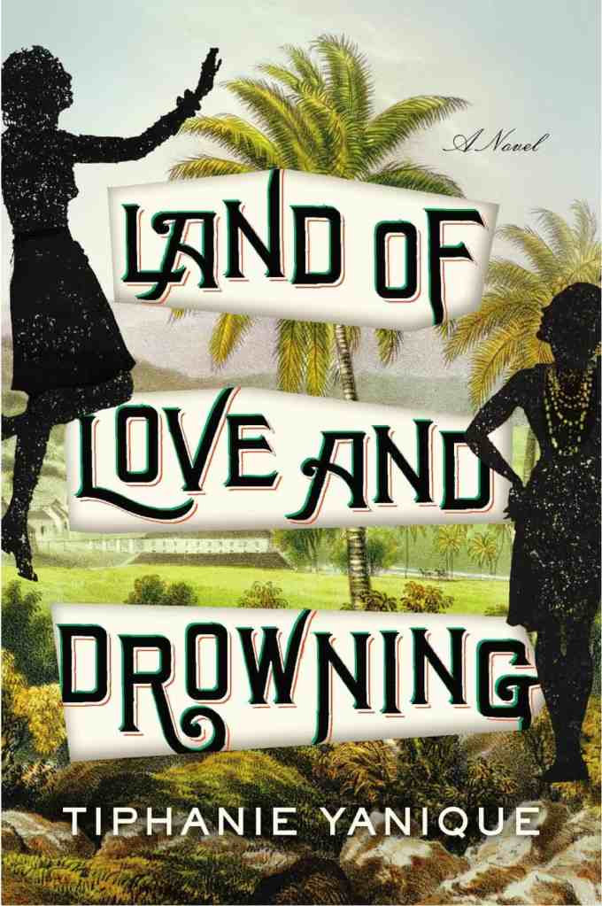 land of love and drowning by Caribbean Author tiphanie yanique via Amazon