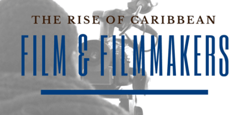 the rise of caribbean film and filmmakers