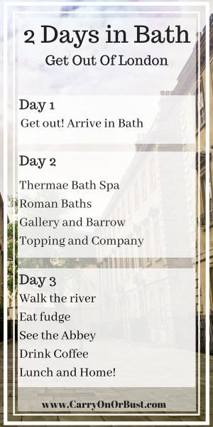 itinerary for weekend away in bath from london with text Day 1 Leave London, Arrive Bath Day 2 Thermae Bath Spa Roman Baths Gallery and Barrow Bookshop Dinner Day 3 Walk the river Eat fudge See the Abbey Drink Coffee Lunch and Home!