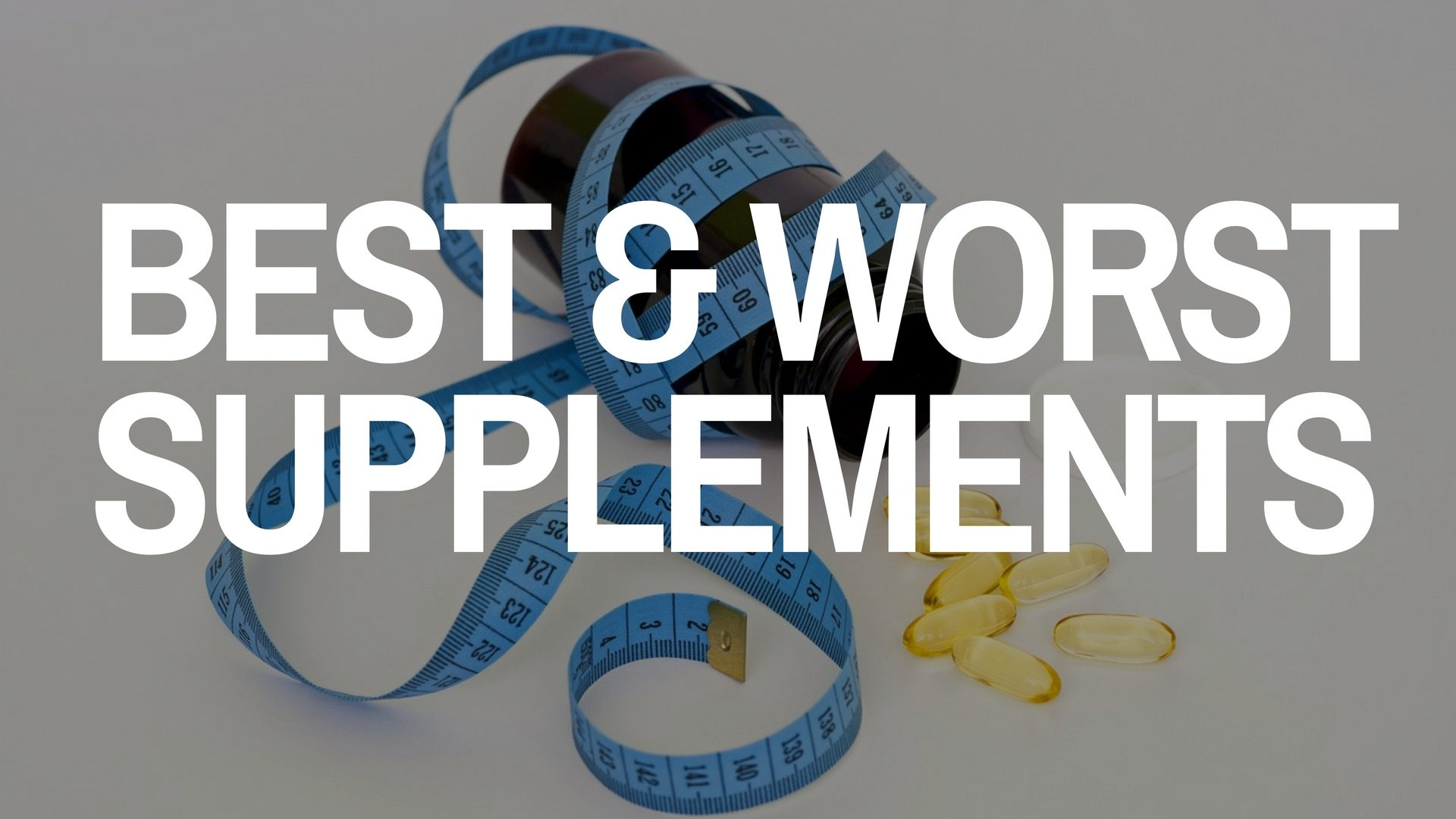 The Best and Worst Supplements