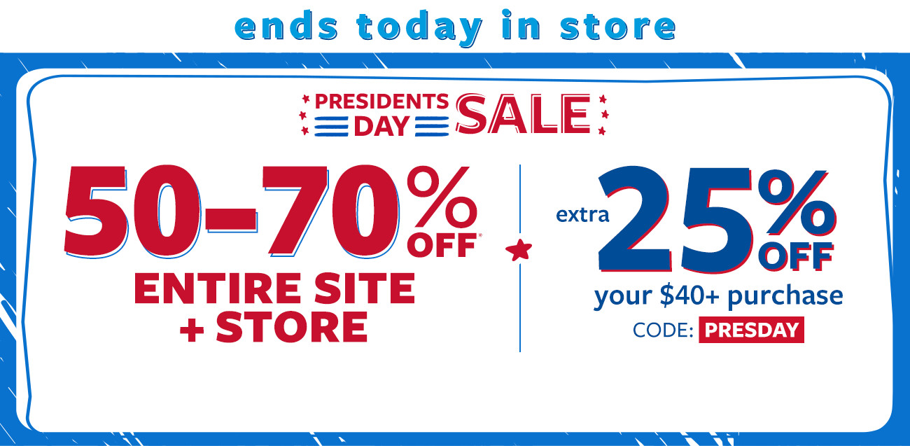 ends today | presidents day sale 50-70% off entire site + store | savings based on msrp. see offer details. + extra 25% off your $40+ purchase | code: PRESDAY
