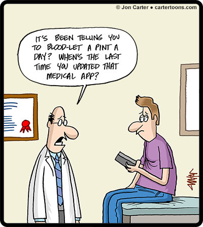 """""""It's been telling you to blood-let a pint a day? When's the last time you updated that medical app?"""""""