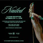 "Closing Reception for ""Nailed"" at Subliminal Projects ~ Oct. 6"