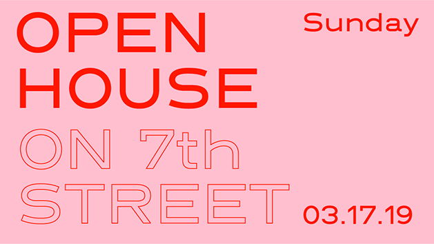 Open House on 7th Street - March 17, 2019
