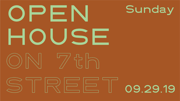 Open House on 7th Street - Sunday, September 29, 2019