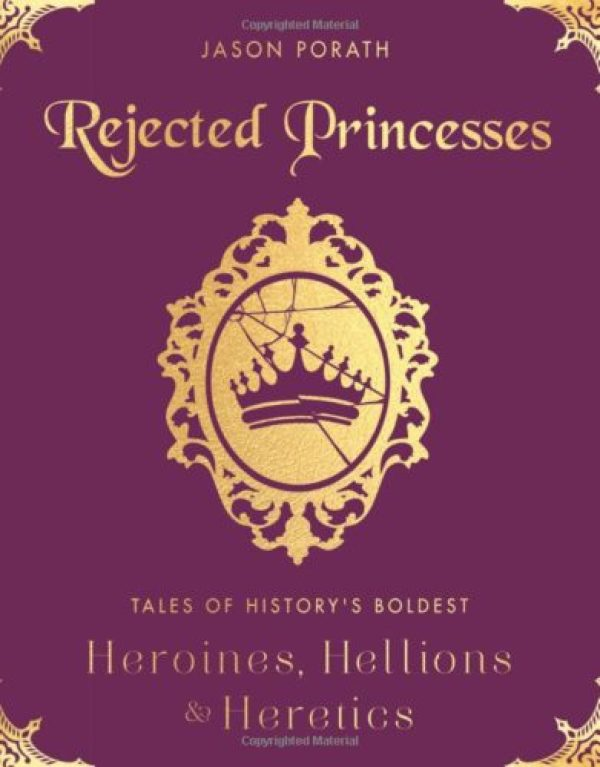Rejected Princesses: Tales of History