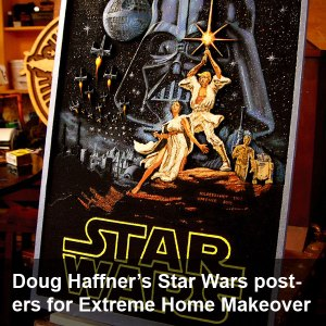 Doug Haffner's Star Wars posters for the Extreme Makeover: Home Edition