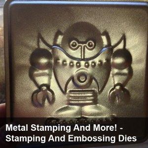 Metal Stamping and More!