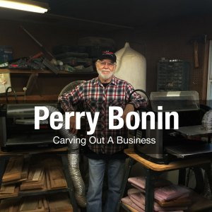 Perry Bonin - Carving Out A Business