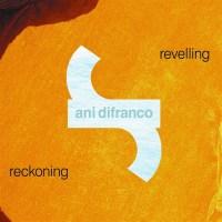 Ani DiFranco - Revelling Reckoning