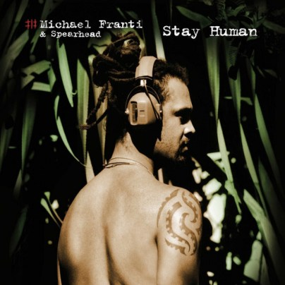 Michael Franti & Spearhead - Stay Human