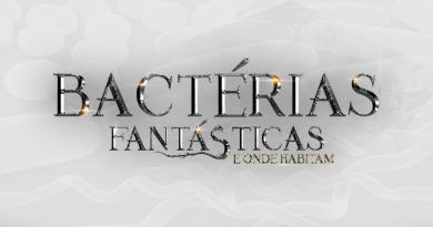 Bactérias Fantásticas e onde habitam – Parte 01