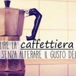 Come pulire la moka senza alterare il gusto del caffè: il mio segreto