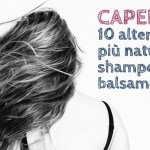 Capelli: 10 alternative più naturali a shampoo e balsamo
